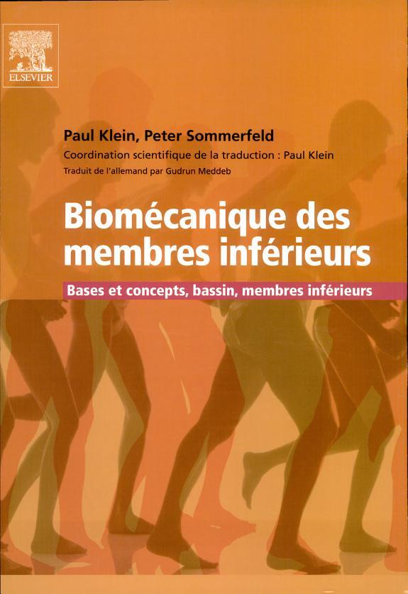 Biomécanique des membres inférieurs : bases et concepts, bassin, membres inférieurs / Paul Klein, Peter Sommerfeld ; coordination scientifique de l'édition française Paul Klein ; traduit de l'allemand par Gudrun Meddeb.- Issy-les-Moulineaux : Elsevier Masson , DL 2008