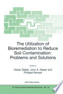 The Utilization of Bioremediation to Reduce Soil Contamination  Problems and Solutions