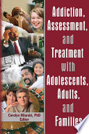 Addiction Assessment And Treatment With Adolescents Adults And Families