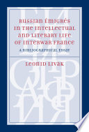 Russian   migr  s in the Intellectual and Literary Life of Interwar France