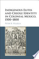 Indigenous Elites and Creole Identity in Colonial Mexico  1500   1800