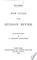 Miller s New Guide to the Hudson River  Illustrated by T  A  Richards Book PDF