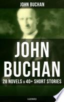 John Buchan 28 Novels 40 Short Stories Illustrated