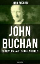 JOHN BUCHAN: 28 Novels & 40+ Short Stories (Illustrated) Book
