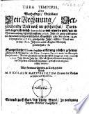 Tuba Temporis  oder warhafftige     Zeit Rechnung     Darinnen     demonstriret     wird  wie die Welt von Anfang biss in diss lauffende 1620  Jahr ein gantz vollkommenes Seculum     erf  llet  vnnd wie in jetzo 1620  Jahre der ander Tag der Welt sich geendet habe  etc