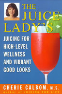 The Juice Lady s Juicing for High Level Wellness and Vibrant Good Looks