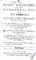 The Bloody Murtherer, Or, the Unnatural Son (Henry Jones) His Just Condemnation, ... with the Sufferings of His Sister (Mary Jones), and Servant (George Bridges) for the Murther of His Mother, Mrs. Grace Jones, Etc