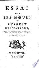 Essai sur les moeurs et l'esprit des nations, et sur les principaux faits de l'histoire, depuis Charlemagne jusqu'a Louis XIII.