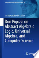 Don Pigozzi on Abstract Algebraic Logic  Universal Algebra  and Computer Science