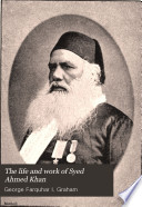 The Life and Work of Syed Ahmed Khan  C S I