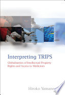 Interpreting TRIPS : issue. the trade-related aspects of intellectual property...