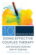 10 Principles for Doing Effective Couples Therapy  Norton Series on Interpersonal Neurobiology  Guide To What Makes It All Work In