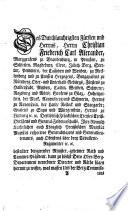 Des Durchlauchtigsten Fürsten und Herrns, Herrn Christian Friederich Carl Alexander, Marggrafens zu Brandenburg ... bestallter dirigirender Minister ... und Räthe fügen hiermit zu wissen, was massen Uns der Berg-Commissarius ... Georg Willhelm Schönauer zu vernehmen gegeben, wie er gemeynt sey, die Bergwerke bey Goldcronach, besonders die sogenannte Fürsten-Zeche ... wieder aufzunehmen ...