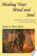 Healing Your Mind And Soul Therapeutic Interventions In Quantum Reality