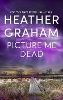 Picture Me Dead Bestselling Author Heather Graham Where A Seasoned