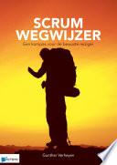Scrum Wegwijzer - Een kompas voor de bewuste reiziger Meest Toegepaste Framework Voor Agile