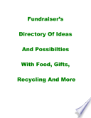 Fundraiser s Directory of Ideas and Possibilities with Food Gifts Recycling and More