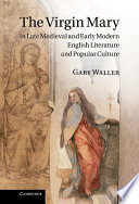 The Virgin Mary In Late Medieval And Early Modern English Literature And Popular Culture book
