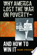 Why America Lost The War On Poverty  And How To Win It : 1950 to the present, frank stricker examines an...
