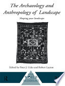 The Archaeology And Anthropology Of Landscape : of theory in archaeology and...