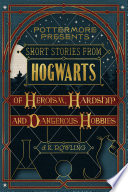 Short Stories from Hogwarts of Heroism  Hardship and Dangerous Hobbies