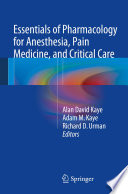 Essentials of Pharmacology for Anesthesia  Pain Medicine  and Critical Care