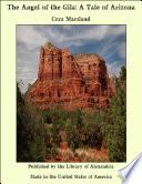The Angel Of The Gila A Tale Of Arizona