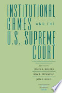 Institutional Games and the U S  Supreme Court