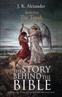 The Story Behind The Bible   Book One   The Torah