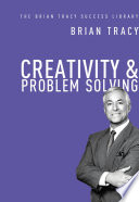 Creativity   Problem Solving  The Brian Tracy Success Library