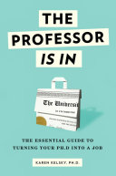 The Professor Is In  The Essential Guide to Turning Your PH D  Into a Job