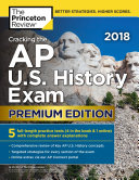 Cracking the AP U S  History Exam 2018  Premium Edition