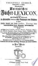 Theophili Georgii ... allgemeines europäisches Bücher-Lexicon ... in vier Theile abgetheilet