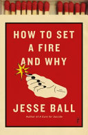 How to Set a Fire and Why Has Lost Everything And Will Burn Anything