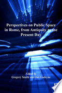 Perspectives on Public Space in Rome  from Antiquity to the Present Day