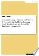 Existenzgründung - Chancen und Risiken der betriebswirtschaftlichen Beratung durch Kreditinstitute am Beispiel der Hamburger Sparkasse AG