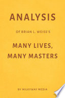 Analysis of Brian L  Weiss   s Many Lives  Many Masters by Milkyway Media