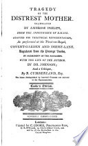 Tragedy of the Distrest Mother Transl. from the Andromaque of Racine, with the Life of the Author by Johnson and a Critique by Richard Cumberland
