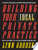 Building Your Ideal Private Practice A Guide For Therapists And Other Healing Professionals