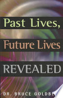 Past Lives  Future Lives Revealed