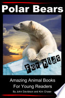 Polar Bears For Kids - Amazing Animal Books for Young Readers Free download PDF and Read online
