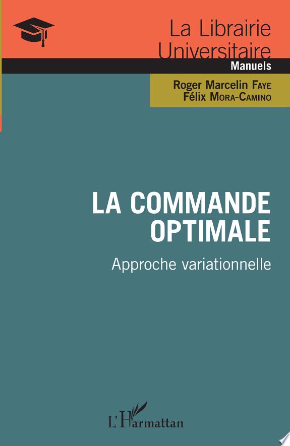 La commande optimale : approche variationnelle / Roger Marcelin Faye, Félix Mora-Camino.-