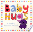 Baby Hugs A Very First Touch and Feel Book