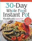 30 Day Whole Food Instant Pot Cookbook