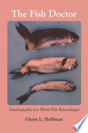 The Fish Doctor  Autobiography of a World Fish Parasitologist