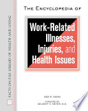 The Encyclopedia of Work Related Illnesses  Injuries  and Health Issues