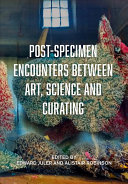 Post Specimen Encounters Between Art Science And Curating