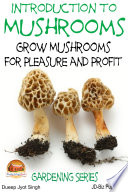 Introduction to Mushrooms   Grow Mushrooms for Pleasure and Profit