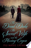 The Dead Duke  His Secret Wife and the Missing Corpse