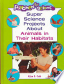 Super Science Projects about Animals and Their Habitats